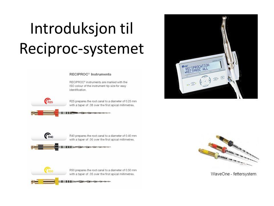 WaveOne - fettersystem Introduksjon til Reciproc-systemet