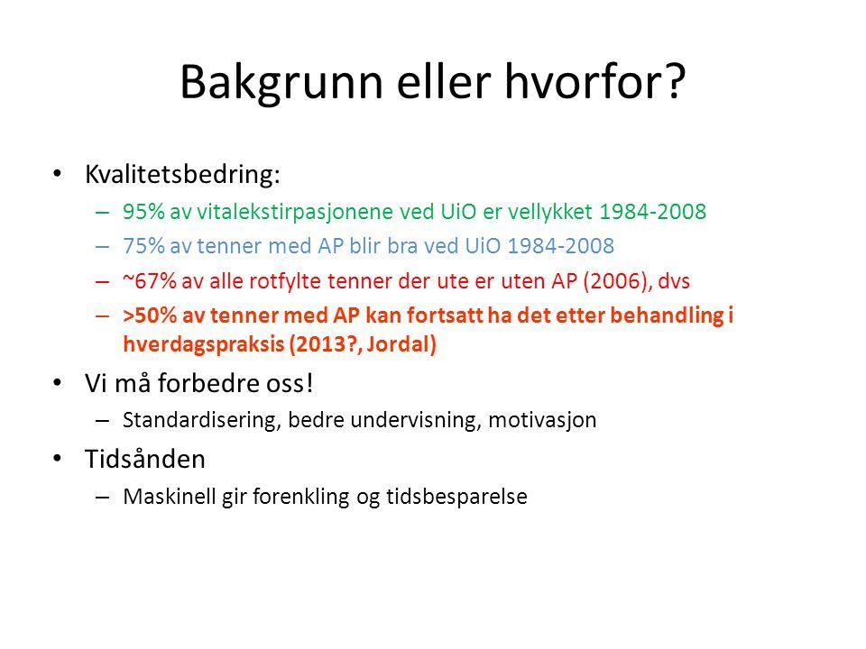 Bakgrunn eller hvorfor? • Kvalitetsbedring: – 95% av vitalekstirpasjonene ved UiO er vellykket 1984-2008 – 75% av tenner med AP blir bra ved UiO 1984-