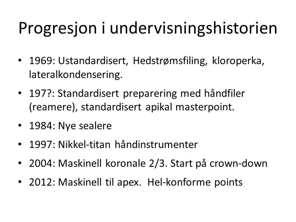 Progresjon i undervisningshistorien • 1969: Ustandardisert, Hedstrømsfiling, kloroperka, lateralkondensering. • 197?: Standardisert preparering med hå