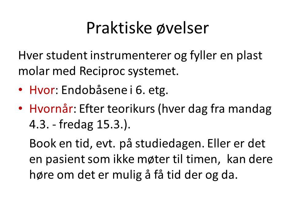Praktiske øvelser Hver student instrumenterer og fyller en plast molar med Reciproc systemet. • Hvor: Endobåsene i 6. etg. • Hvornår: Efter teorikurs
