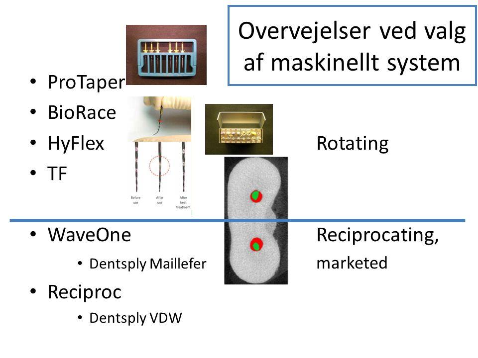 • ProTaper • BioRace • HyFlexRotating • TF • WaveOneReciprocating, • Dentsply Maillefer marketed • Reciproc • Dentsply VDW Overvejelser ved valg af ma