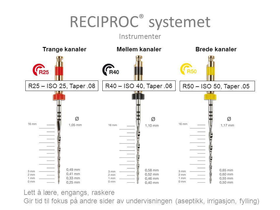 Trange kanalerMellem kanalerBrede kanaler RECIPROC ® systemet Instrumenter R25 – ISO 25, Taper.08R40 – ISO 40, Taper.06 R50 – ISO 50, Taper.05 Lett å