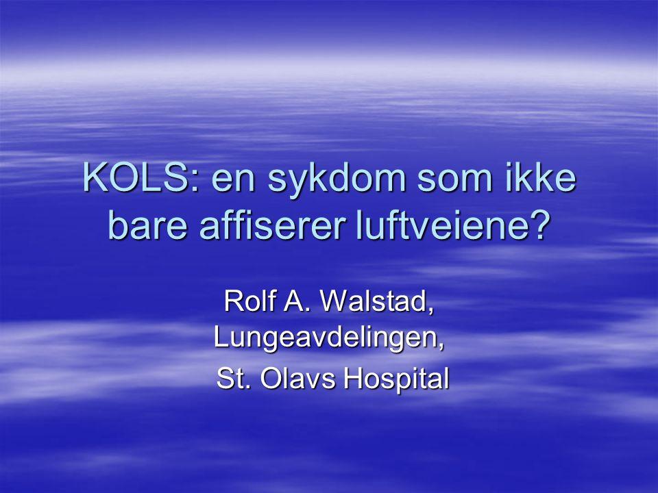 KOLS: en sykdom som ikke bare affiserer luftveiene? Rolf A. Walstad, Lungeavdelingen, St. Olavs Hospital St. Olavs Hospital