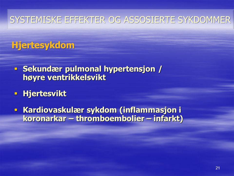  Sekundær pulmonal hypertensjon / høyre ventrikkelsvikt  Hjertesvikt  Kardiovaskulær sykdom (inflammasjon i koronarkar – thromboembolier – infarkt)