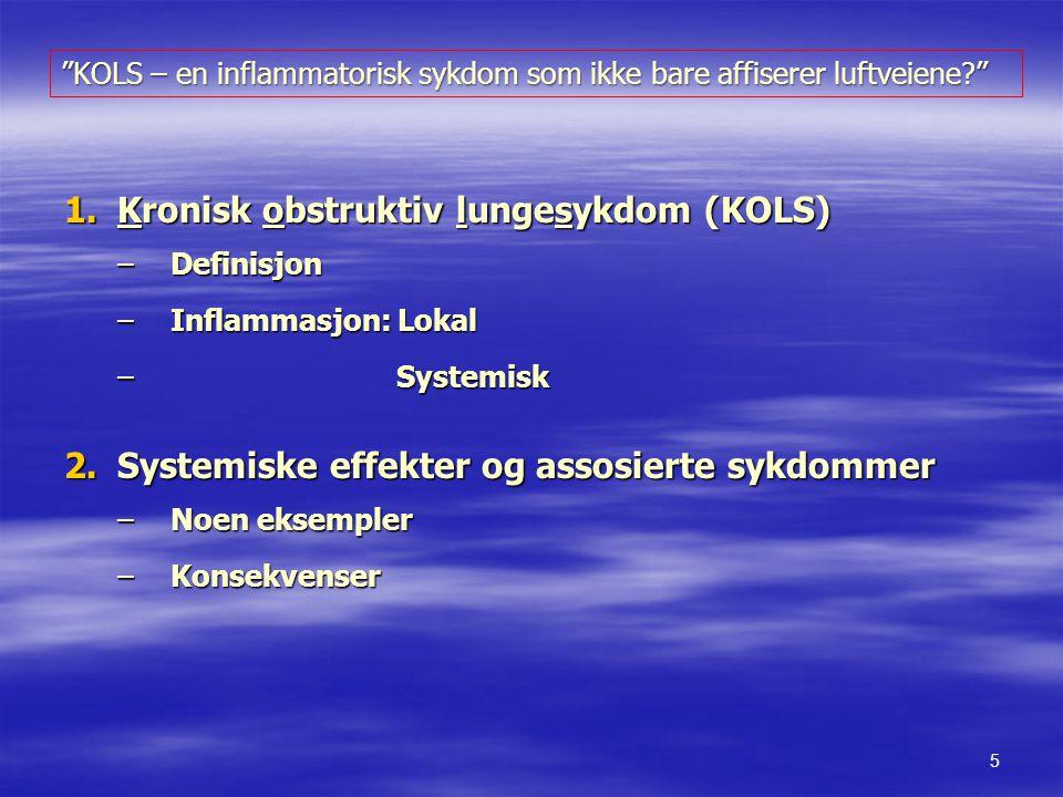 1.Kronisk obstruktiv lungesykdom (KOLS) –Definisjon –Inflammasjon: Lokal – Systemisk 2.Systemiske effekter og assosierte sykdommer –Noen eksempler –Ko