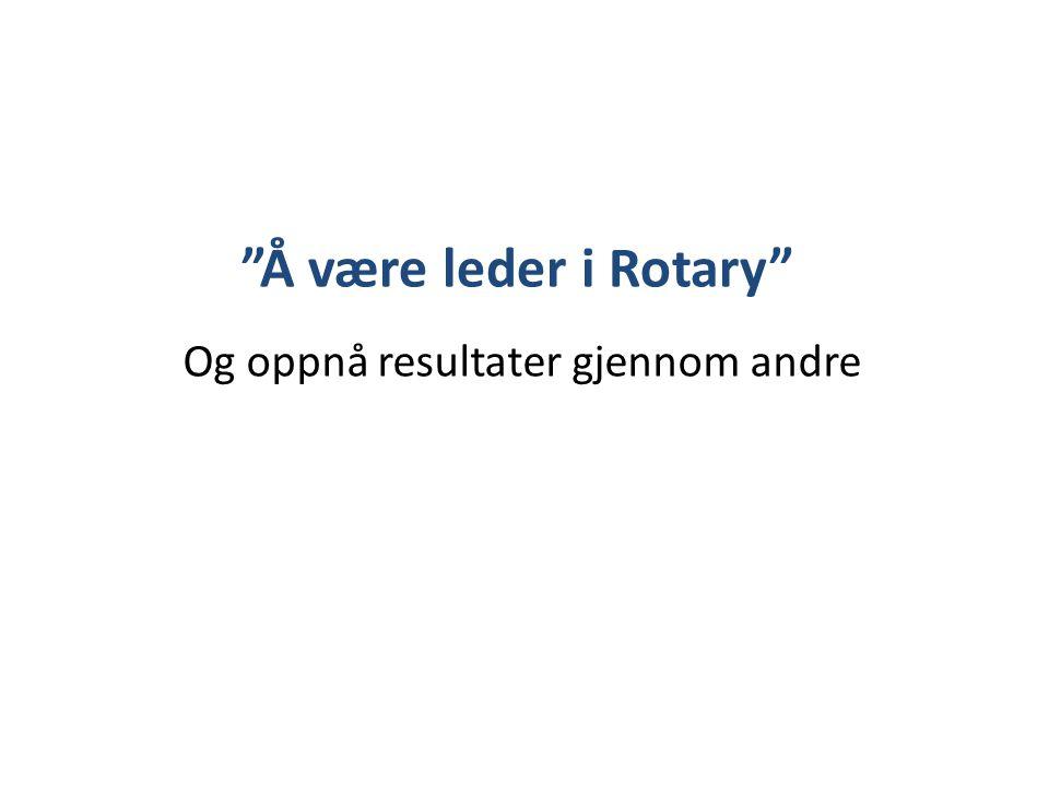 Å være leder i Rotary Og oppnå resultater gjennom andre