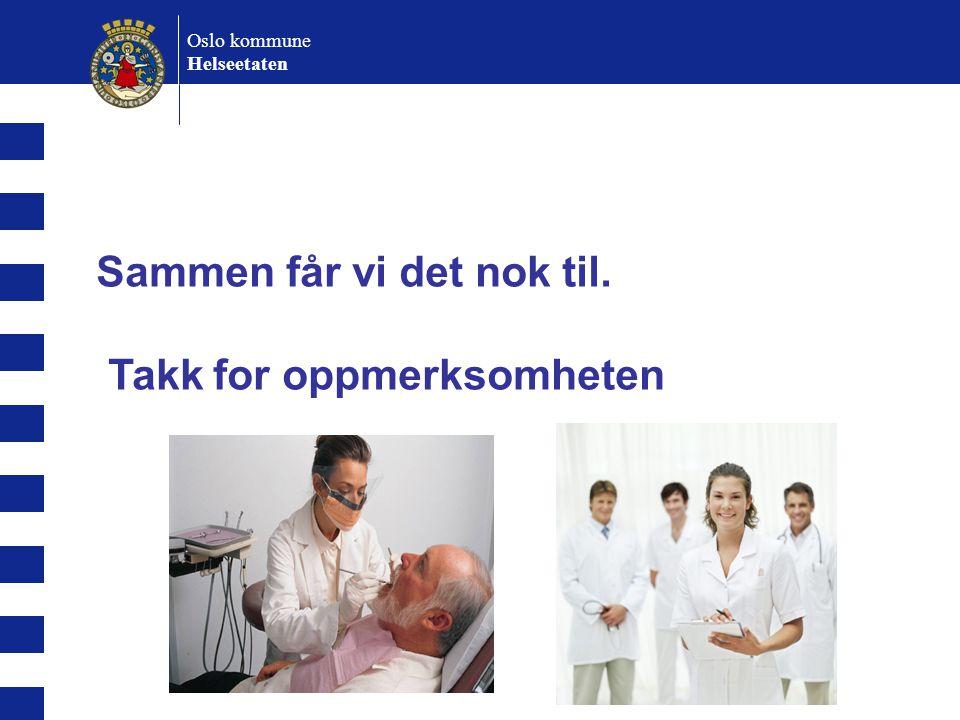 Oslo kommune Helseetaten Sammen får vi det nok til. Takk for oppmerksomheten
