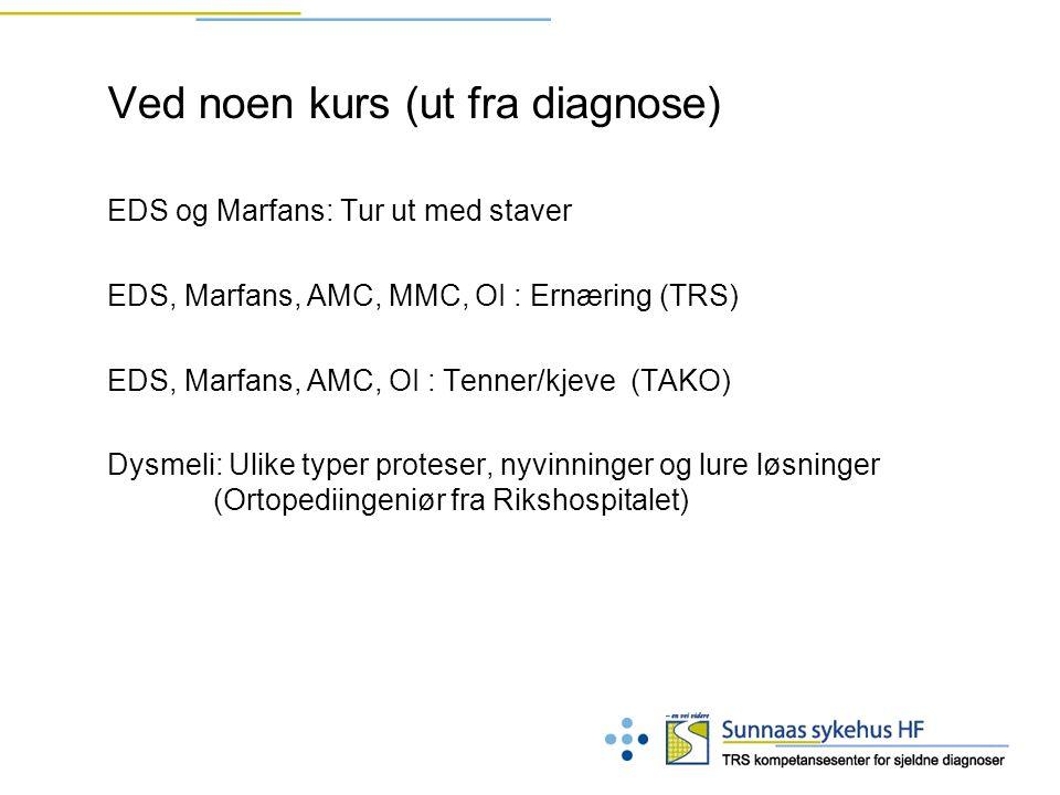 Ved noen kurs (ut fra diagnose) EDS og Marfans: Tur ut med staver EDS, Marfans, AMC, MMC, OI : Ernæring (TRS) EDS, Marfans, AMC, OI : Tenner/kjeve (TA