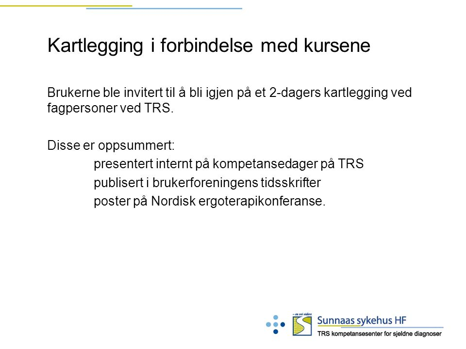 Kartlegging i forbindelse med kursene Brukerne ble invitert til å bli igjen på et 2-dagers kartlegging ved fagpersoner ved TRS.