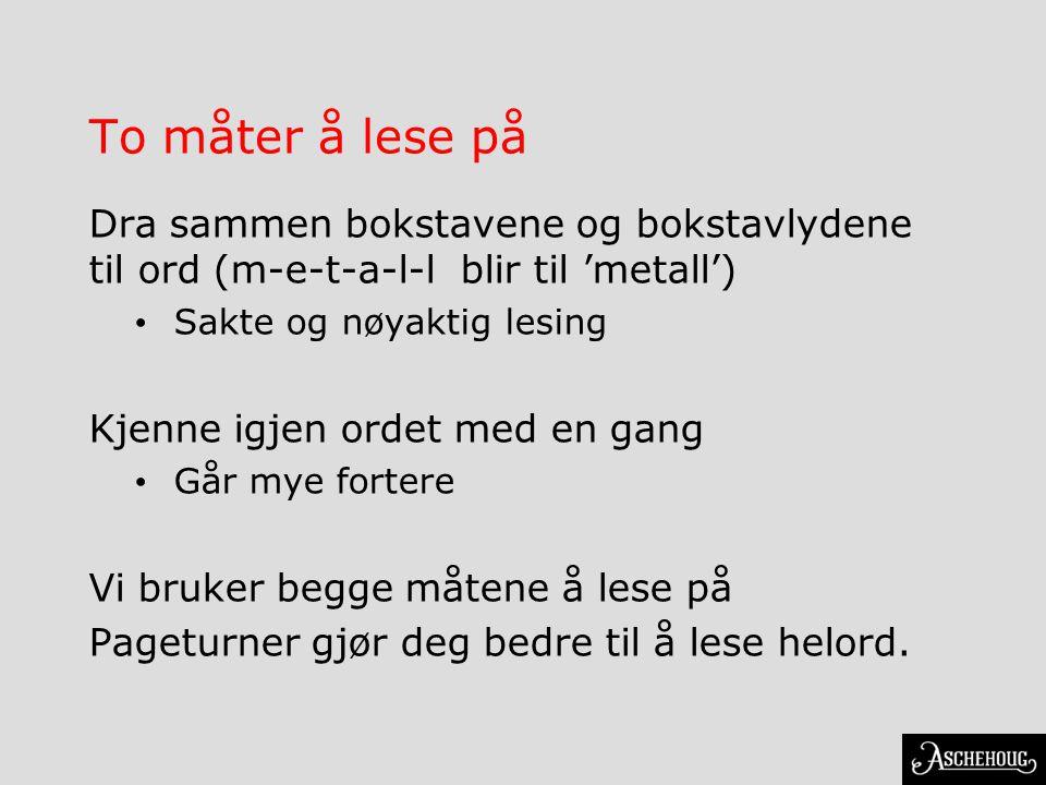 To måter å lese på Dra sammen bokstavene og bokstavlydene til ord (m-e-t-a-l-l blir til 'metall') • Sakte og nøyaktig lesing Kjenne igjen ordet med en