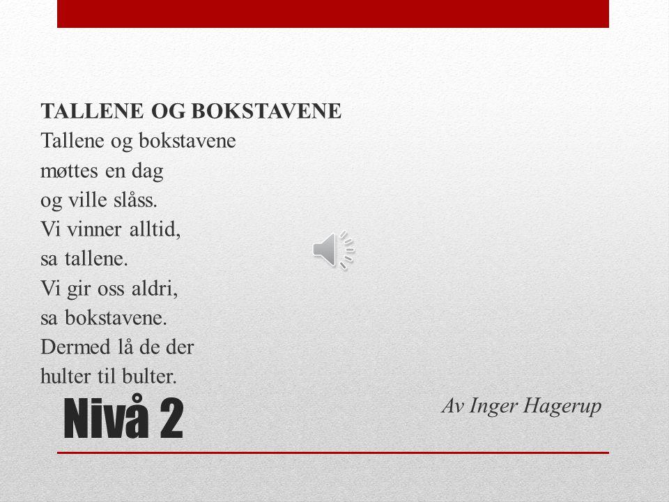 Nivå 1 http://norskna.portfolio.no/read/8e01e9c6-d33c-4892-b356- 71115aad3758 Alfabetet http://norskna.portfolio.no/read/c5468137-ea9d-45cd-975a- 0325