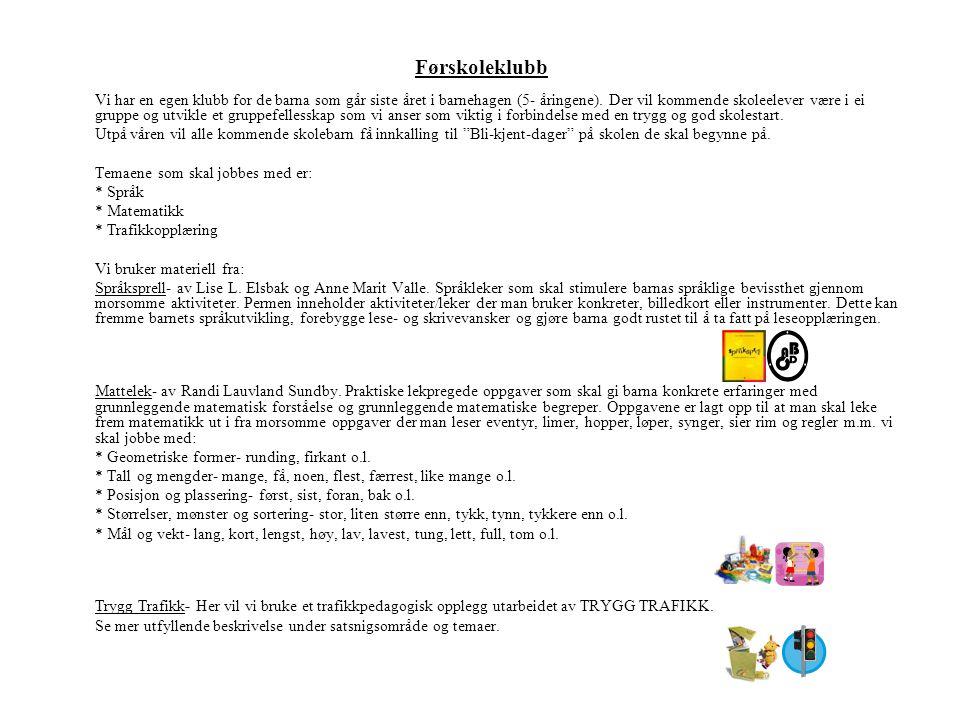 Førskoleklubb Vi har en egen klubb for de barna som går siste året i barnehagen (5- åringene).
