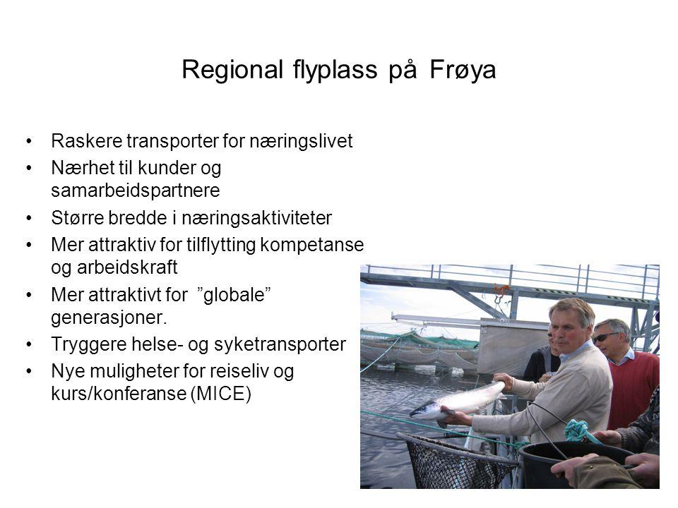 Regional flyplass på Frøya •Raskere transporter for næringslivet •Nærhet til kunder og samarbeidspartnere •Større bredde i næringsaktiviteter •Mer att