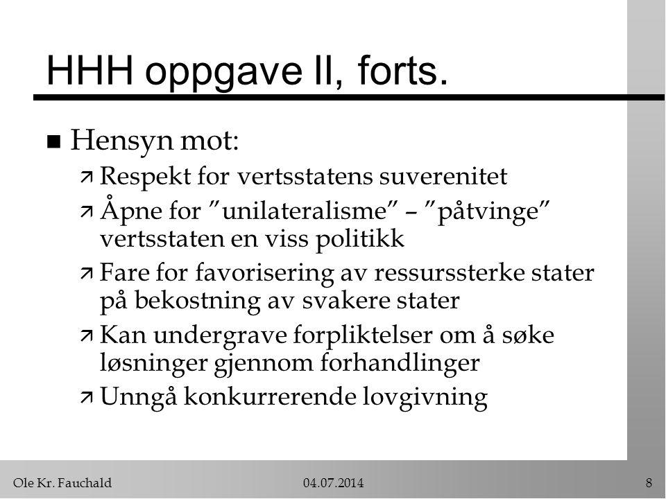 """Ole Kr. Fauchald04.07.20148 HHH oppgave II, forts. n Hensyn mot: ä Respekt for vertsstatens suverenitet ä Åpne for """"unilateralisme"""" – """"påtvinge"""" verts"""