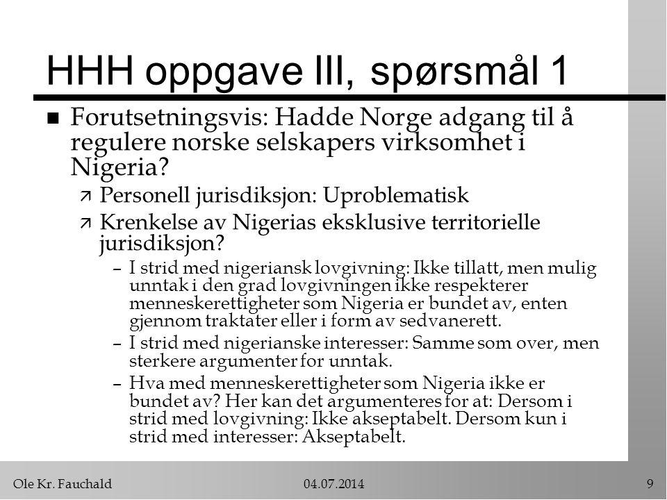 Ole Kr. Fauchald04.07.20149 HHH oppgave III, spørsmål 1 n Forutsetningsvis: Hadde Norge adgang til å regulere norske selskapers virksomhet i Nigeria?