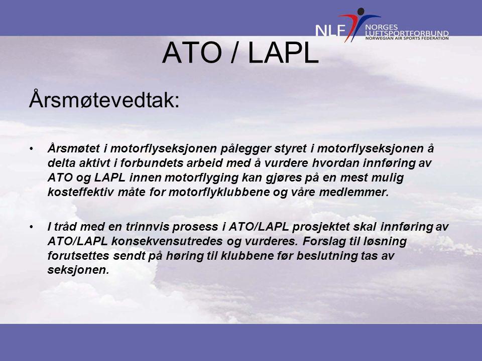 ATO / LAPL Årsmøtevedtak: •Årsmøtet i motorflyseksjonen pålegger styret i motorflyseksjonen å delta aktivt i forbundets arbeid med å vurdere hvordan i