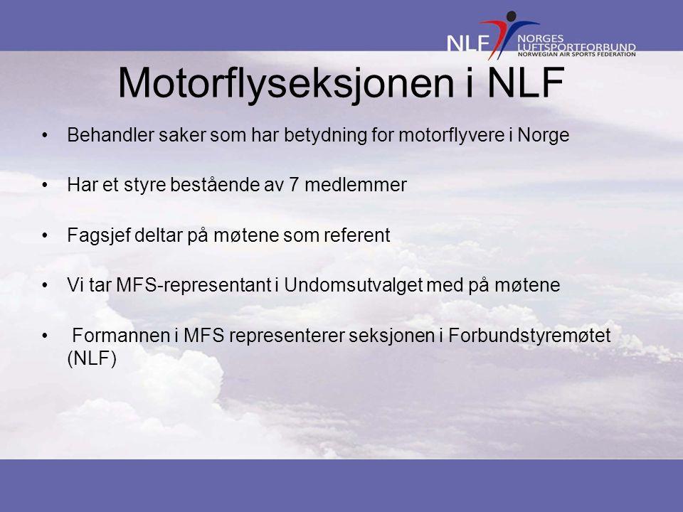 Motorflyseksjonen i NLF •Behandler saker som har betydning for motorflyvere i Norge •Har et styre bestående av 7 medlemmer •Fagsjef deltar på møtene s