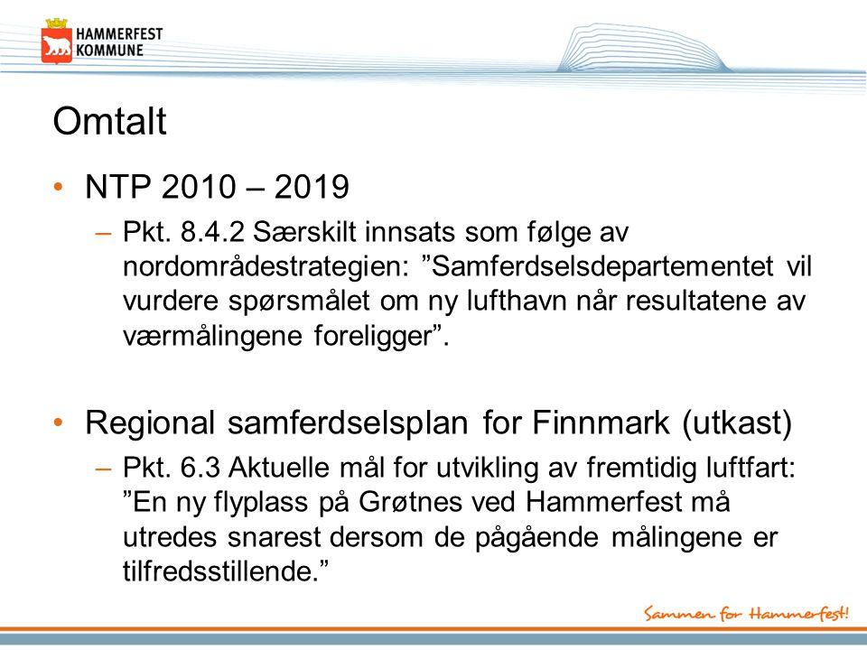 """Omtalt •NTP 2010 – 2019 –Pkt. 8.4.2 Særskilt innsats som følge av nordområdestrategien: """"Samferdselsdepartementet vil vurdere spørsmålet om ny lufthav"""