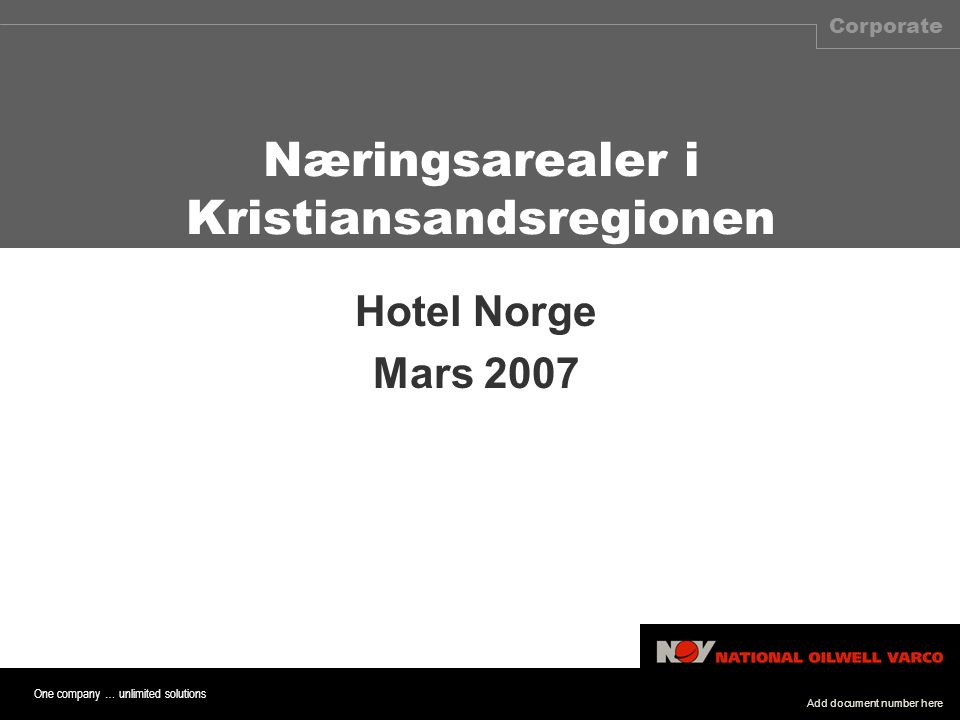 One company … unlimited solutions Corporate Hotel Norge Mars 2007 Næringsarealer i Kristiansandsregionen Add document number here