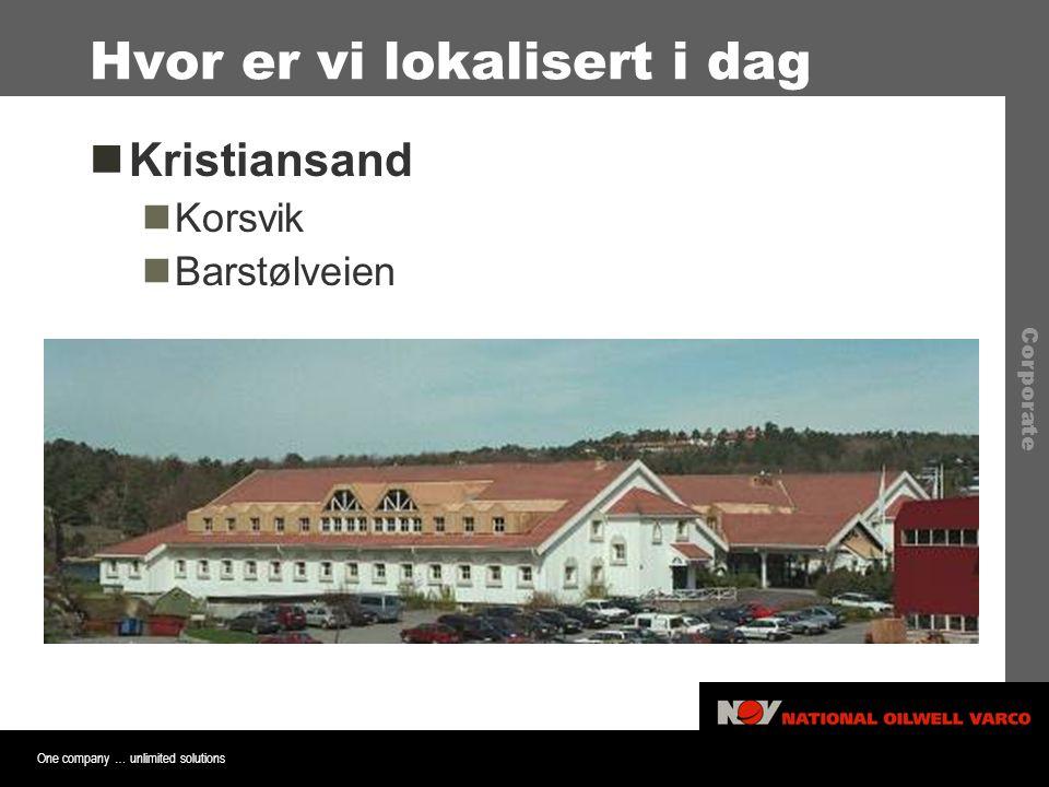 One company … unlimited solutions Corporate Hvor er vi lokalisert i dag  Kristiansand  Korsvik  Barstølveien