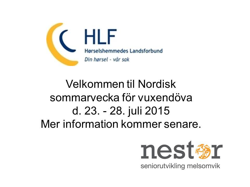 8 Velkommen til Nordisk sommarvecka för vuxendöva d. 23. - 28. juli 2015 Mer information kommer senare.