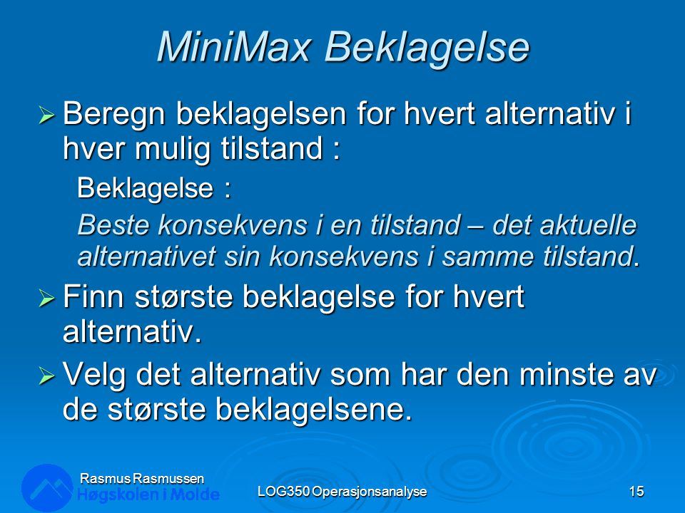 MiniMax Beklagelse  Beregn beklagelsen for hvert alternativ i hver mulig tilstand : Beklagelse : Beste konsekvens i en tilstand – det aktuelle altern