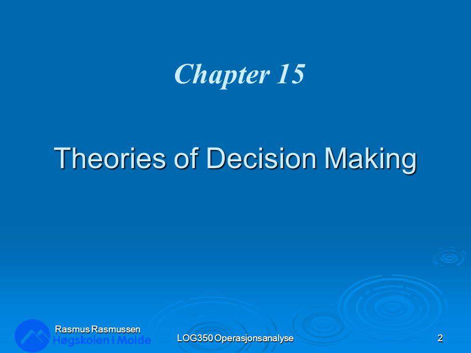 Theories of Decision Making LOG350 Operasjonsanalyse2 Rasmus Rasmussen Chapter 15