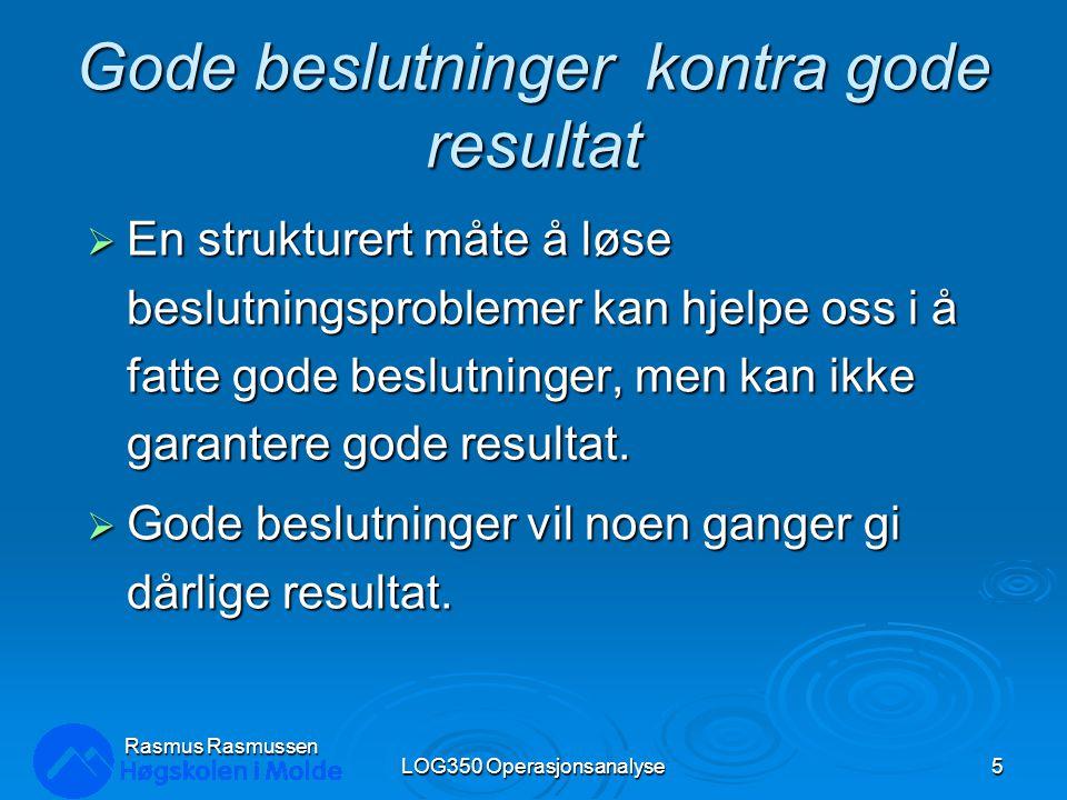 MiniMax Beklagelse LOG350 Operasjonsanalyse16 Rasmus Rasmussen Tilstand Alternativ 1 2 MAX A0 4 4 <--minimum B505 u Beklagelse- matrisen er da: u Merk at vi foretrekker A framfor B.