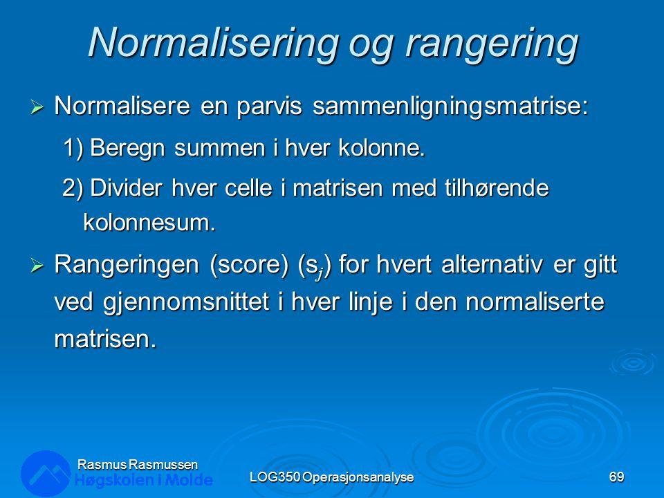 Normalisering og rangering  Normalisere en parvis sammenligningsmatrise: 1) Beregn summen i hver kolonne. 2) Divider hver celle i matrisen med tilhør