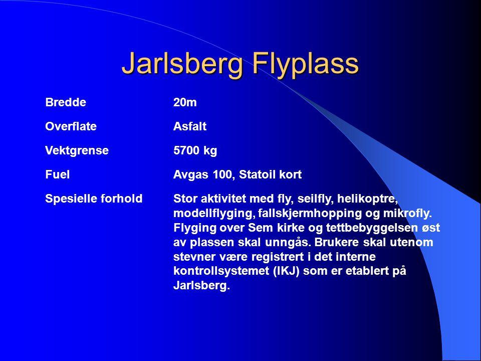 Jarlsberg Flyplass Bredde20m OverflateAsfalt Vektgrense5700 kg FuelAvgas 100, Statoil kort Spesielle forholdStor aktivitet med fly, seilfly, helikoptr