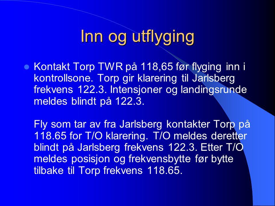 Inn og utflyging  Kontakt Torp TWR på 118,65 før flyging inn i kontrollsone. Torp gir klarering til Jarlsberg frekvens 122.3. Intensjoner og landings
