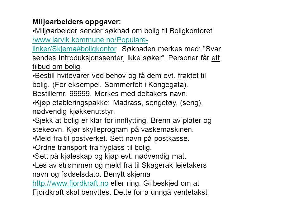 Miljøarbeiders oppgaver: •Miljøarbeider sender søknad om bolig til Boligkontoret. /www.larvik.kommune.no/Populare- linker/Skjema#boligkontor. Søknaden