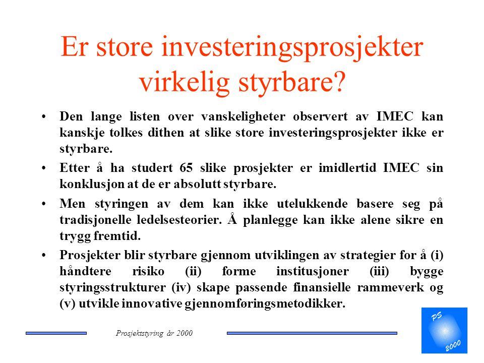 Prosjektstyring år 2000 Er store investeringsprosjekter virkelig styrbare? •Den lange listen over vanskeligheter observert av IMEC kan kanskje tolkes