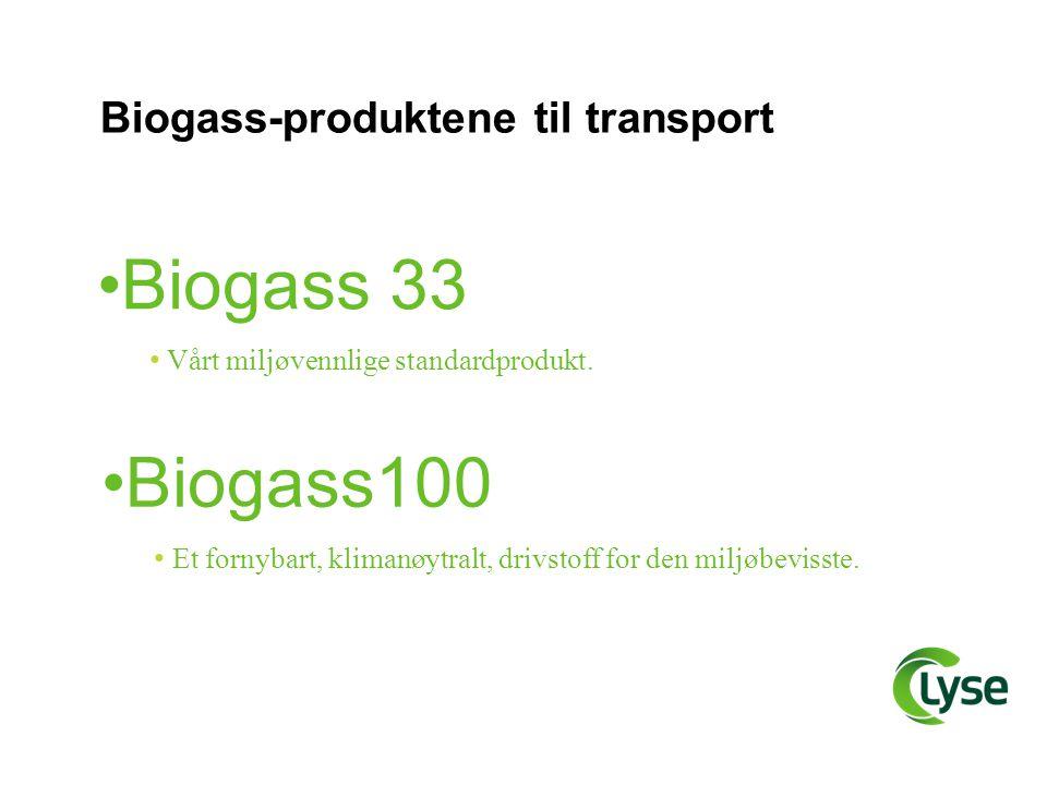 Biogass-produktene til transport •Biogass 33 • Vårt miljøvennlige standardprodukt. •Biogass100 • Et fornybart, klimanøytralt, drivstoff for den miljøb