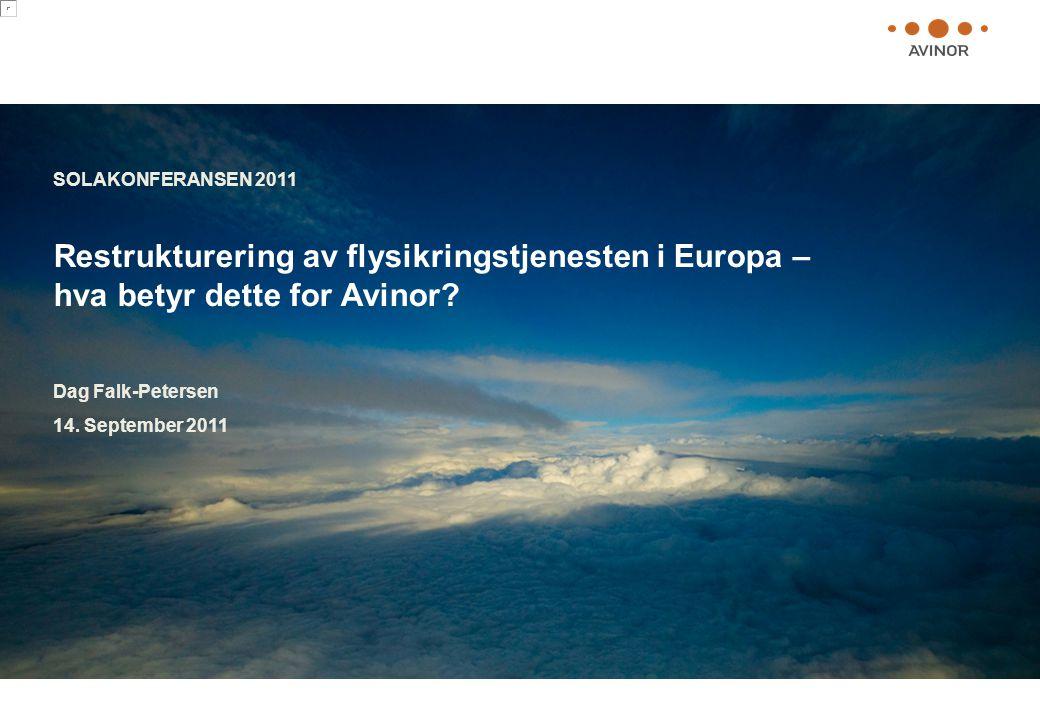 Restrukturering av flysikringstjenesten i Europa – hva betyr dette for Avinor? SOLAKONFERANSEN 2011 Dag Falk-Petersen 14. September 2011