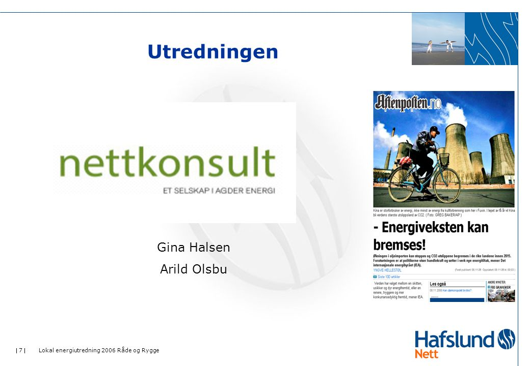  7  Lokal energiutredning 2006 Råde og Rygge Utredningen Gina Halsen Arild Olsbu