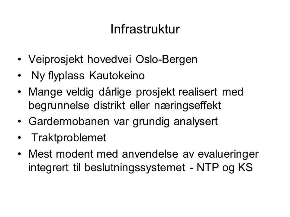 Infrastruktur •Veiprosjekt hovedvei Oslo-Bergen • Ny flyplass Kautokeino •Mange veldig dårlige prosjekt realisert med begrunnelse distrikt eller næringseffekt •Gardermobanen var grundig analysert • Traktproblemet •Mest modent med anvendelse av evalueringer integrert til beslutningssystemet - NTP og KS