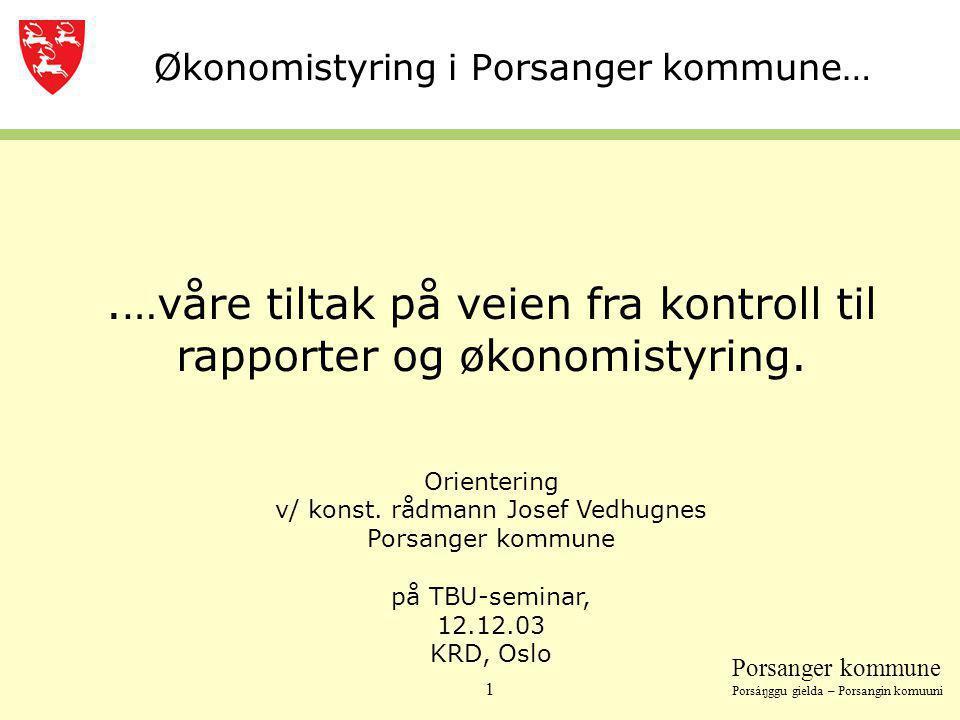 Porsanger kommune Porsáŋggu gielda – Porsangin komuuni 1 Økonomistyring i Porsanger kommune….…våre tiltak på veien fra kontroll til rapporter og økono