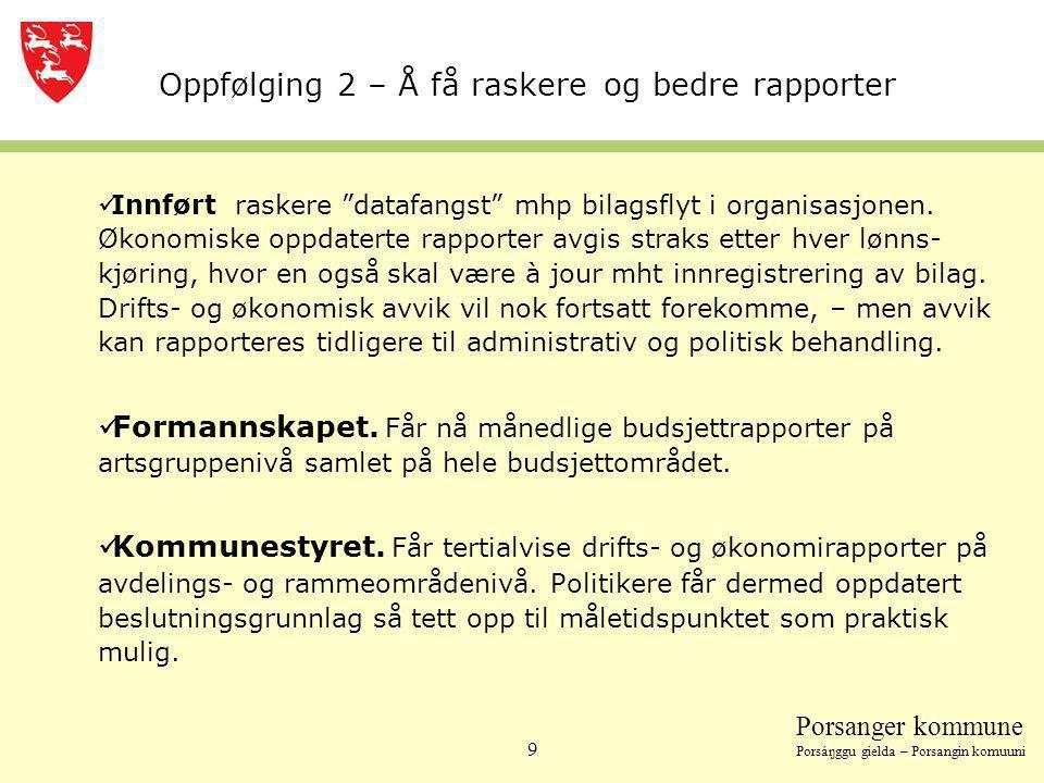 """Porsanger kommune Porsáŋggu gielda – Porsangin komuuni 9 Oppfølging 2 – Å få raskere og bedre rapporter  Innført raskere """"datafangst"""" mhp bilagsflyt"""