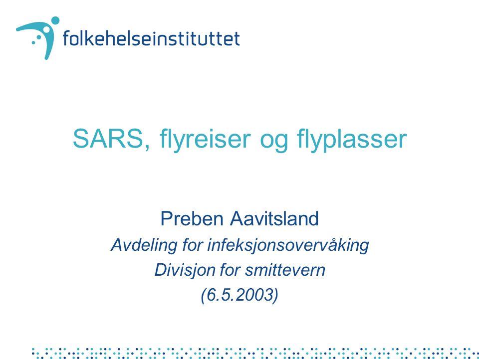 SARS, flyreiser og flyplasser Preben Aavitsland Avdeling for infeksjonsovervåking Divisjon for smittevern (6.5.2003)