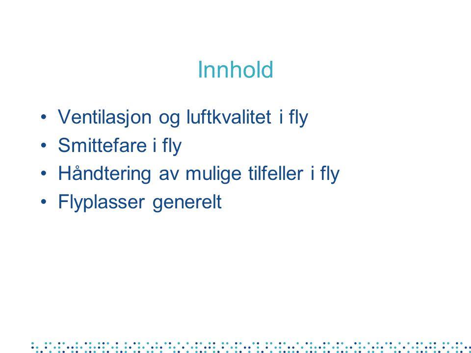 Ventilasjon i fly •Lufta tas inn gjennom motorene – steril •10-50% av lufta resirkuleres –sparer energi –bevarer fuktighet •Resirkulert luft filtreres •Om lag 20 luftutskiftninger per time •Laminær luftstrøm