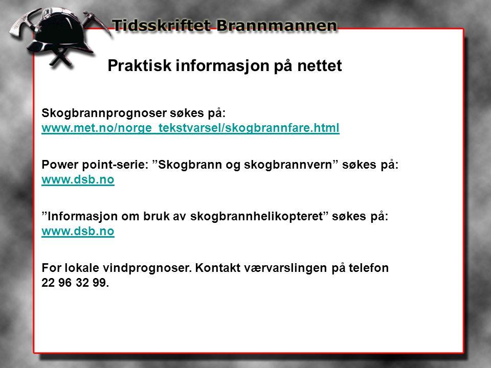 Praktisk informasjon på nettet Skogbrannprognoser søkes på: www.met.no/norge_tekstvarsel/skogbrannfare.html www.met.no/norge_tekstvarsel/skogbrannfare