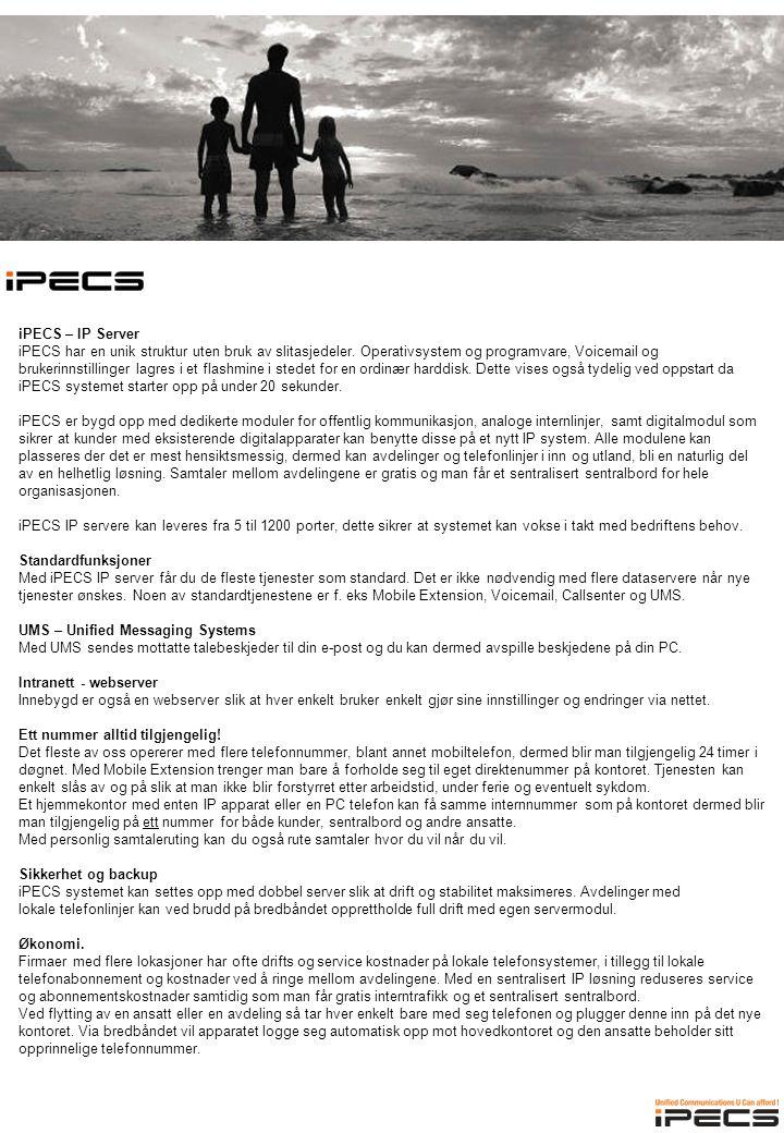 iPECS – IP Server iPECS har en unik struktur uten bruk av slitasjedeler.