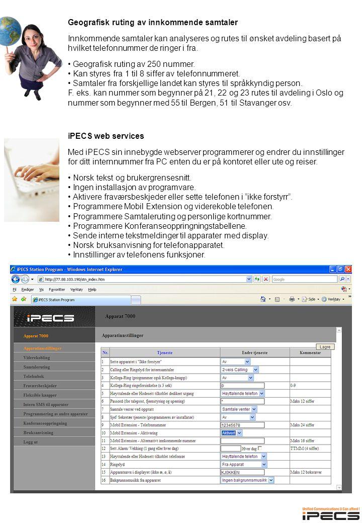 iPECS web services Med iPECS sin innebygde webserver programmerer og endrer du innstillinger for ditt internnummer fra PC enten du er på kontoret eller ute og reiser.