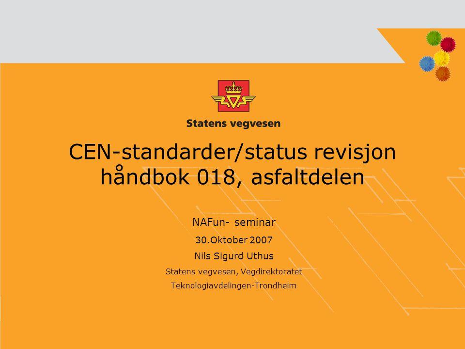 CEN-standarder/status revisjon håndbok 018, asfaltdelen NAFun- seminar 30.Oktober 2007 Nils Sigurd Uthus Statens vegvesen, Vegdirektoratet Teknologiav