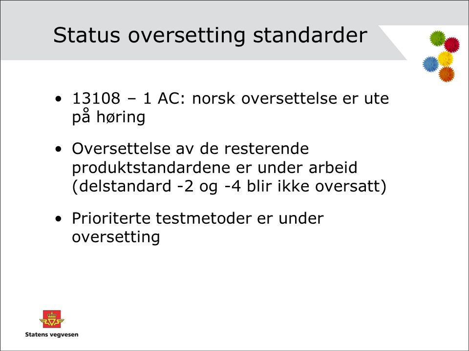 Status oversetting standarder •13108 – 1 AC: norsk oversettelse er ute på høring •Oversettelse av de resterende produktstandardene er under arbeid (de