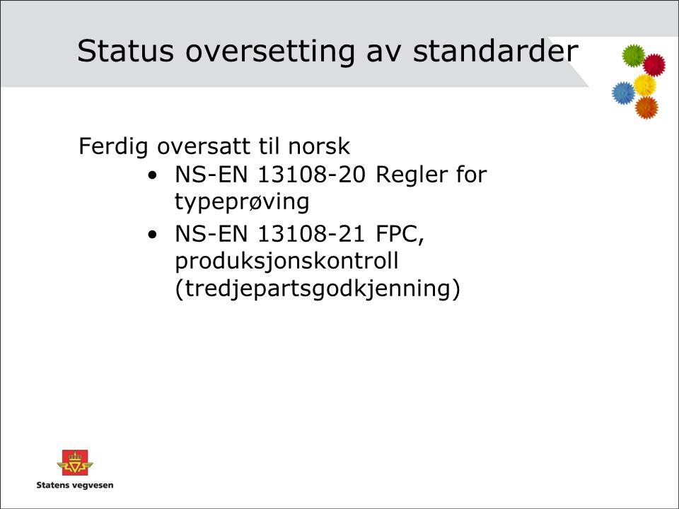 Status oversetting standarder •13108 – 1 AC: norsk oversettelse er ute på høring •Oversettelse av de resterende produktstandardene er under arbeid (delstandard -2 og -4 blir ikke oversatt) •Prioriterte testmetoder er under oversetting