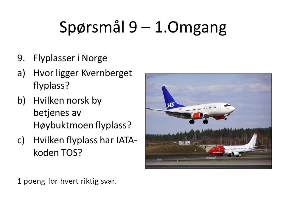 Spørsmål 9 – 1.Omgang 9.Flyplasser i Norge a)Hvor ligger Kvernberget flyplass? b)Hvilken norsk by betjenes av Høybuktmoen flyplass? c)Hvilken flyplass
