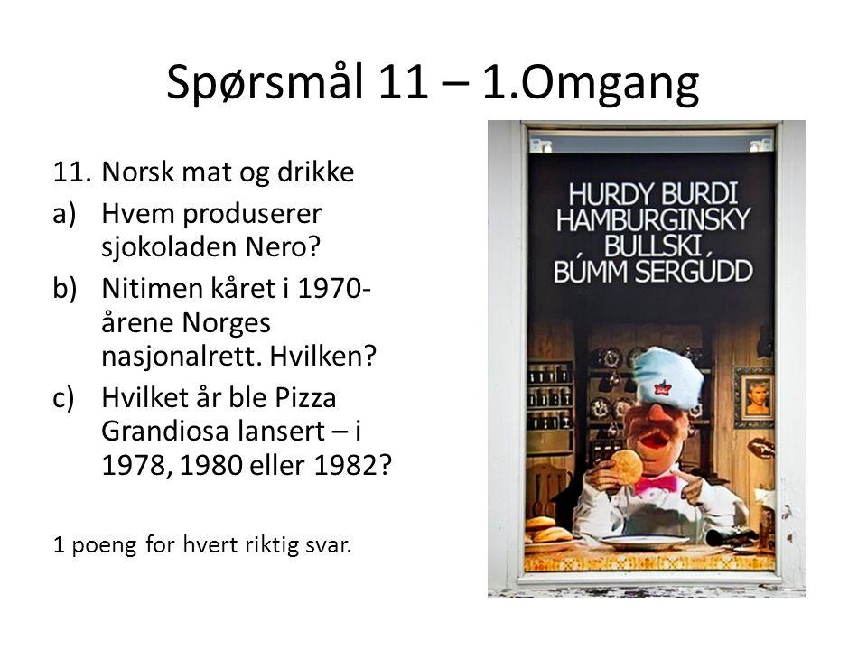 Spørsmål 11 – 1.Omgang 11.Norsk mat og drikke a)Hvem produserer sjokoladen Nero? b)Nitimen kåret i 1970- årene Norges nasjonalrett. Hvilken? c)Hvilket