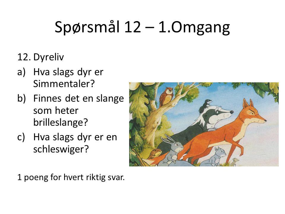 Spørsmål 12 – 1.Omgang 12.Dyreliv a)Hva slags dyr er Simmentaler? b)Finnes det en slange som heter brilleslange? c)Hva slags dyr er en schleswiger? 1